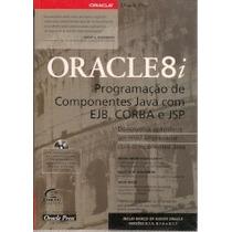 Oracle 8i Programação De Componentes Java Ejb, Corba E Jsp