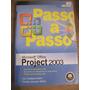 Livro: Passo A Passo Microsoft Office Project 2003 Com Cd