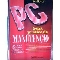 Jim Boyce Pc Guia Pratico De Manutençao Upgrade Peq Reparos