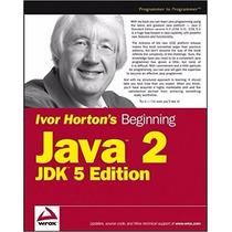 Beginning Java 2 Jdk 5 Edition - Ivor Horton