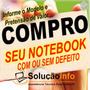 Conserto, Compra E Venda De Notebooks - Faça Um Orçamento !!