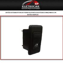 Botão Interruptor Do Vidro Da Porta Dianteira F1000,f4000 93