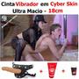 Cinta Com Pênis Cyber Skin Ultra Macio Vibrador Strapon 18x4