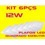 Kit 6pçs Plafon Led Quadrado Embutir 12w Bco Frio Bi-volt