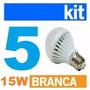 Kit 5 Uni Lâmpadas Super Led 15w Bulbo E27 Branca Bivolt