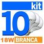 Kit 10 Uni Lâmpadas Super Led 18w Bulbo E27 Branca Bivolt