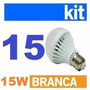 Kit 15 Uni Lâmpadas Super Led 15w Bulbo E27 Branca Bivolt