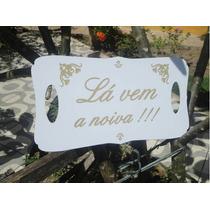 Placa La Vem A Noiva Lembrancinhas De Casamento Personalize!