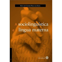 Livro A Sociolinguística E A Língua Materna. Letras.
