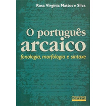 Português Arcaico Fonologia, Morfologia E Sintaxe