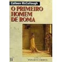 O Primeiro Homem De Roma - Colleen Mccullough