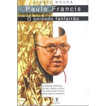 Livro Paulo Francis O Soldado Fanfarrão George Moura
