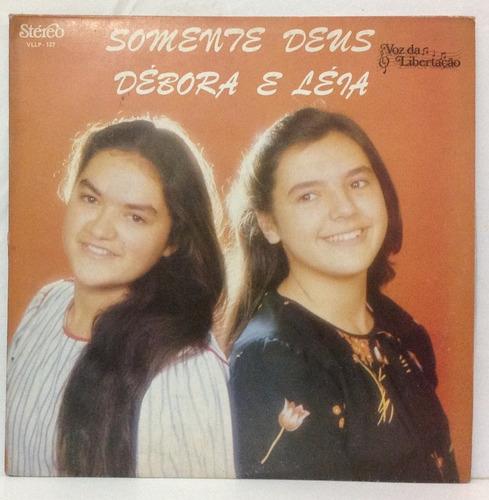 Lp Debora E Leia - Somente Deus - Voz Da Libertação
