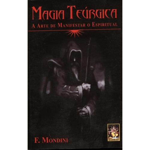 Magia Teúrgica - A Arte De Manifestar O Espiritual