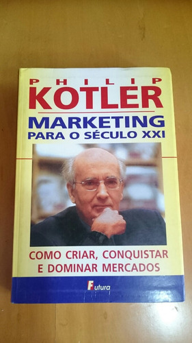 Marketing Para O Século Xxi - Philip Kotler