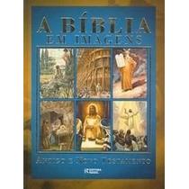 - A Bíblia Em Imagens - Antigo E Novo Testamen. Edição Rara.