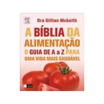 A Biblia Da Alimentacao O Guia De A A Z Para Uma Vida Mais S