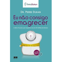 Eu Nao Consigo Emagracer - Dr Pierre Dukan