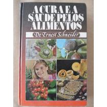 A Cura E A Saúde Pelos Alimentos Dr Ernest Schneider
