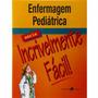 Enfermagem Pediátrica Série Incrivelmente Fácil 1ª Edição