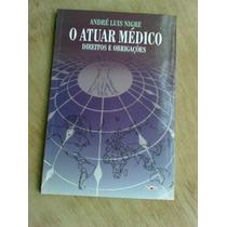 Livro - O Atuar Médico - Direitos E Obrigações - André Luis