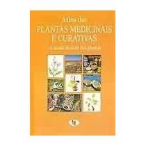 Atlas Das Plantas Medicinais E Curativas - A Saúde Através D