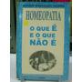 Livro - Homeopatia - O Que É E O Que Não É - Gerson Rodrigue