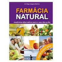 Farmácia Natural: Medicina Alternativa Para O Seu Dia A Dia