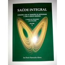 Saúde Integral - A Marca Da Totalidade E Do Vitalismo Vol 1