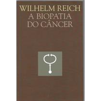Livro A Biopatia Do Câncer Wilhelm Reich 2009