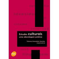 Livro Estudos Culturais Uma Abordagem Prática T. A. Sanches
