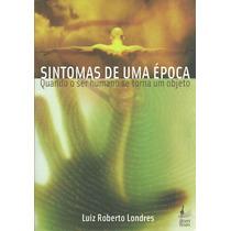 Sintomas De Uma Época - Luiz Roberto Londres