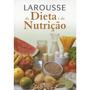 Larousse Da Dieta E Da Nutrição Ilustrado - Livro Capa Dura