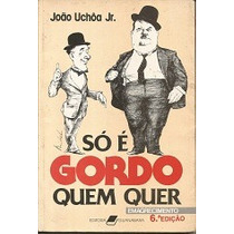 Só É Gordo Quem Quer - João Uchoa Jr.