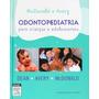 Odontopediatria Para Crianças E Adolescentes Mcdonald Avery
