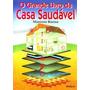 O Grande Livro Da Casa Saudável - Mariano Bueno