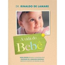 Livro A Vida Do Bebê- Dr. Rinaldo De Lamare- Novo- 2014