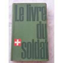 Livro - Le Livre Du Soldat - Suiça - 1959 Livro Do Soldado
