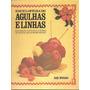 Enciclopédia De Agulhas E Linhas / Guia Completo C/ Técnicas
