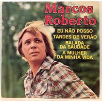 Compacto Vinil Marcos Roberto - Eu Não Posso - 1978