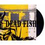 Lp Vinil Dead Fish Zero E Um Novo Com Encarte