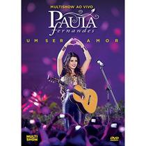 Dvd Paula Fernandes Multishow Ao Vivo - Um Ser Amor
