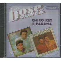 Cd - Chico Rey E Paraná - Dose Dupla 2 Lps Em 1 Cd - Lacrado