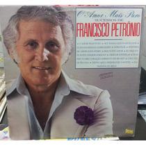 Lp Sucessos De Francisco Petrônio O Amor Mais Puro