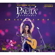 Cd Duplo Multishow Ao Vivo Paula Fernandes - Um Ser Amor