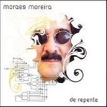 Cd Moraes Moreira -de Repente-( Ivete Sangalo, Armandinho )
