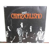 Lp Banda Cantocalismo 1988 Exx + Encarte Autografos
