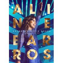 Dvd Aline Barros Extraordinária Graça Ao Vivo (2015) Lacrado