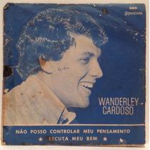 Compacto Vinil Wanderley Cardoso - Não Posso Controlar Meu P