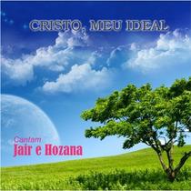 Jair E Hozana - Cd Cristo Meu Ideal